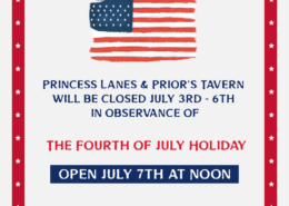 Princess Lanes and Prior's Tavern Closed on the 4th of July